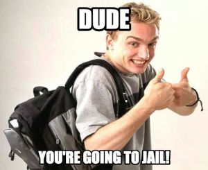 dude_youre_going_to_jail